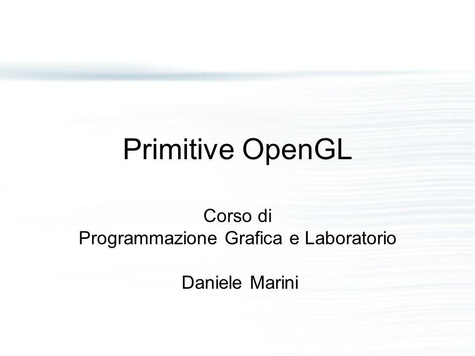 Primitive OpenGL Corso di Programmazione Grafica e Laboratorio Daniele Marini