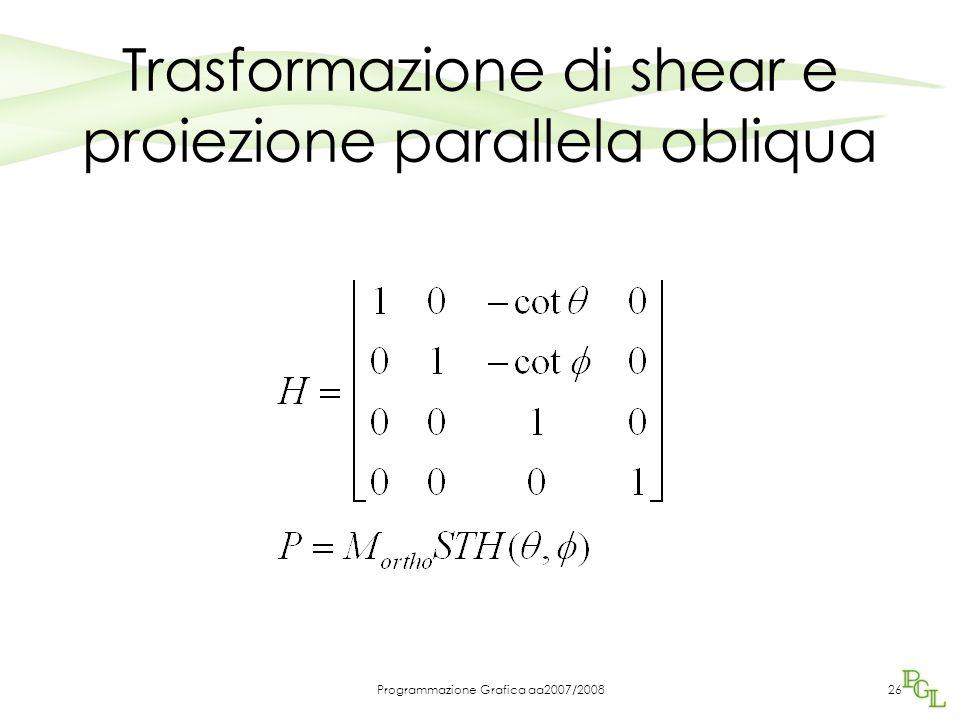 Programmazione Grafica aa2007/200826 Trasformazione di shear e proiezione parallela obliqua