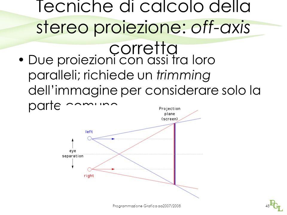 Tecniche di calcolo della stereo proiezione: off-axis corretta Due proiezioni con assi tra loro paralleli; richiede un trimming dell'immagine per cons