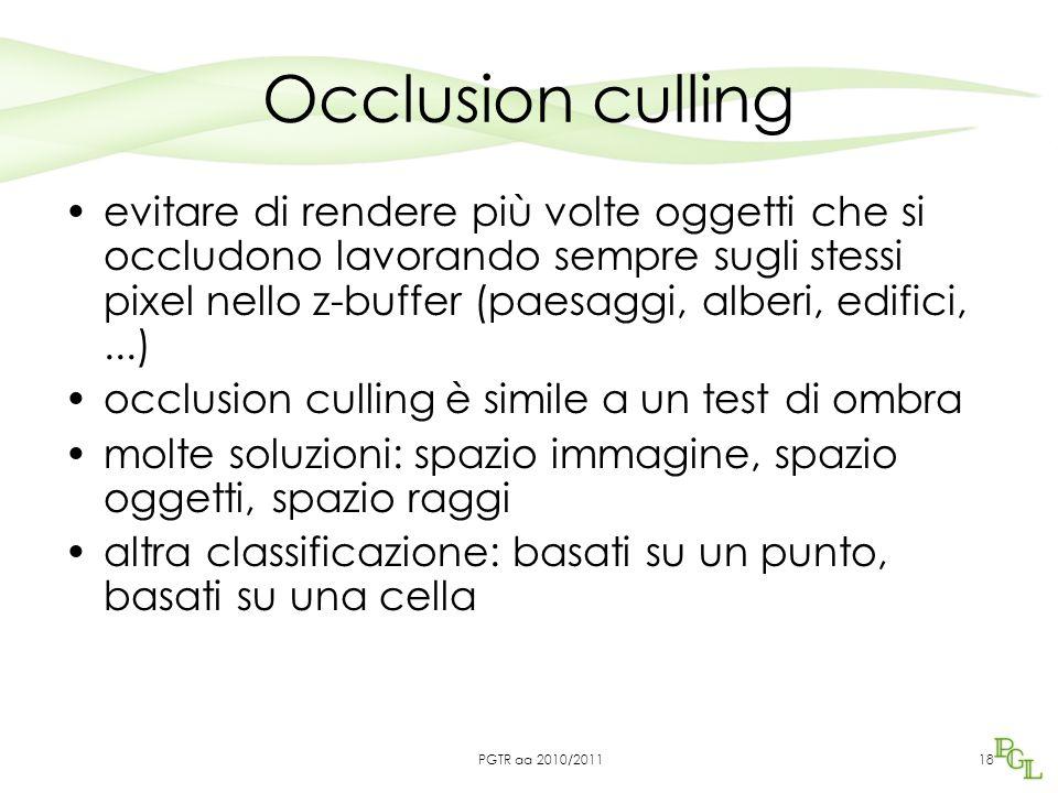 Occlusion culling evitare di rendere più volte oggetti che si occludono lavorando sempre sugli stessi pixel nello z-buffer (paesaggi, alberi, edifici,