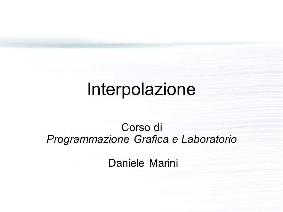 Interpolazione Corso di Programmazione Grafica e Laboratorio Daniele Marini