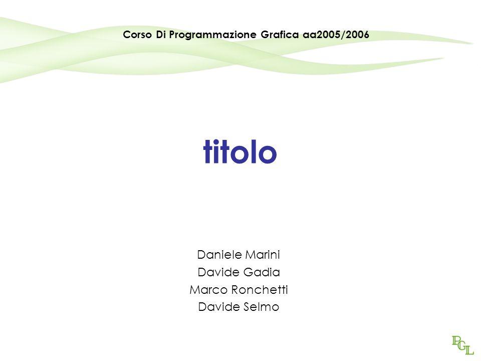 titolo Daniele Marini Davide Gadia Marco Ronchetti Davide Selmo Corso Di Programmazione Grafica aa2005/2006