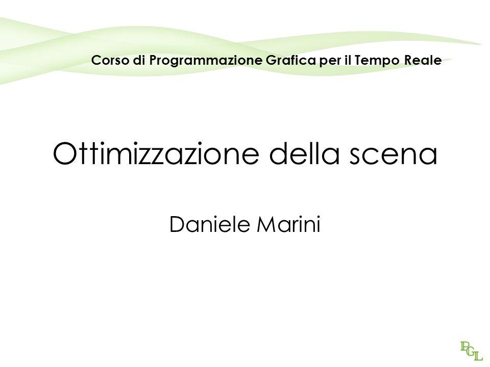 Ottimizzazione della scena Daniele Marini Corso di Programmazione Grafica per il Tempo Reale
