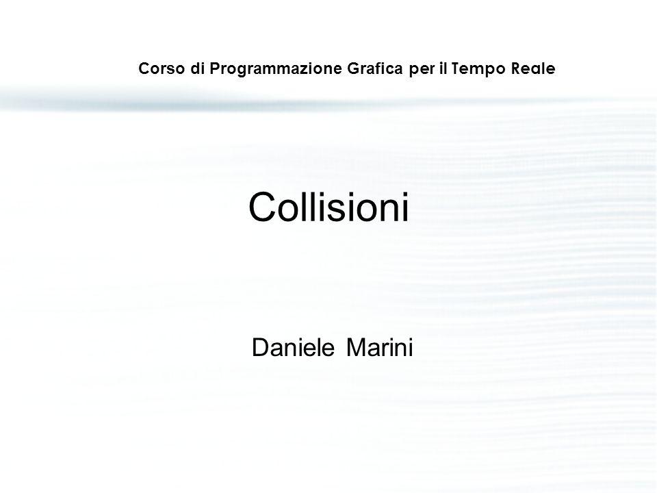 Collisioni Daniele Marini Corso di Programmazione Grafica per il Tempo Reale