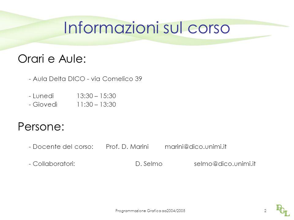 Programmazione Grafica aa2004/20052 Informazioni sul corso Orari e Aule: - Aula Delta DICO - via Comelico 39 - Lunedi 13:30 – 15:30 - Giovedì 11:30 –