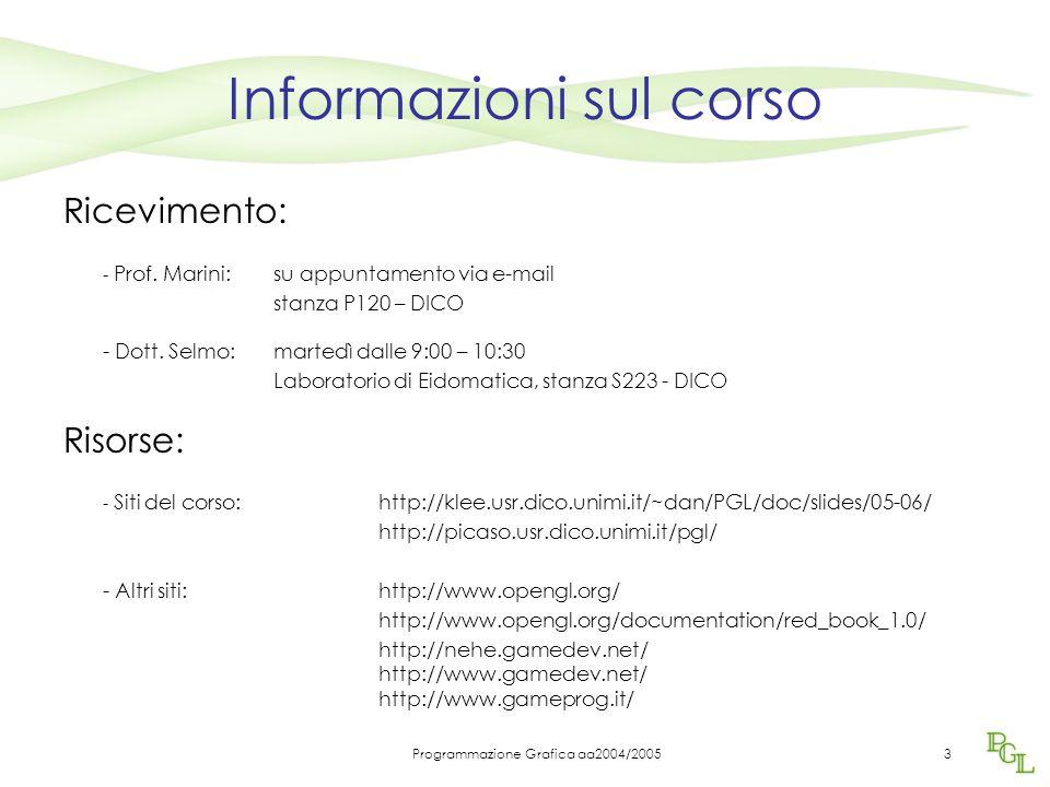 Programmazione Grafica aa2004/20053 Informazioni sul corso Ricevimento: - Prof. Marini:su appuntamento via e-mail stanza P120 – DICO - Dott. Selmo:mar