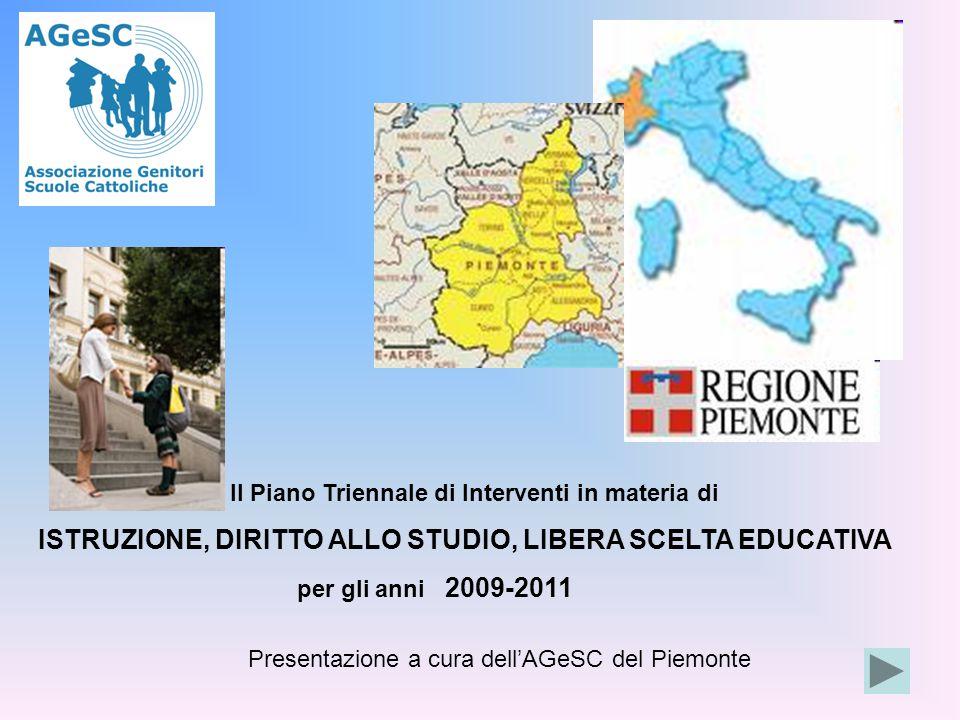 Il Piano Triennale di Interventi in materia di ISTRUZIONE, DIRITTO ALLO STUDIO, LIBERA SCELTA EDUCATIVA per gli anni 2009-2011 Presentazione a cura dell'AGeSC del Piemonte