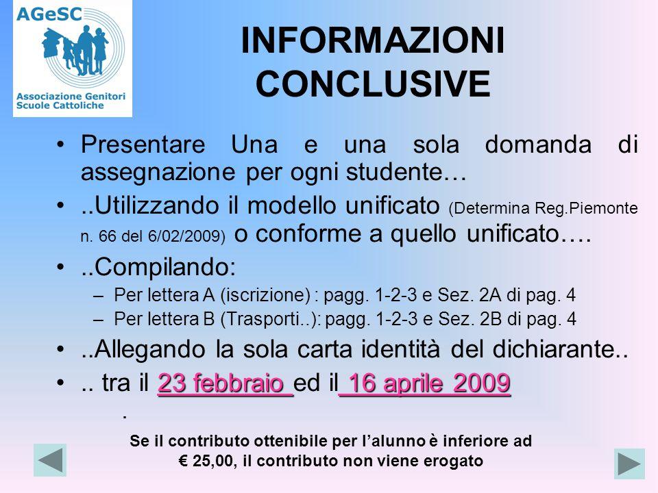 INFORMAZIONI CONCLUSIVE Presentare Una e una sola domanda di assegnazione per ogni studente…..Utilizzando il modello unificato (Determina Reg.Piemonte