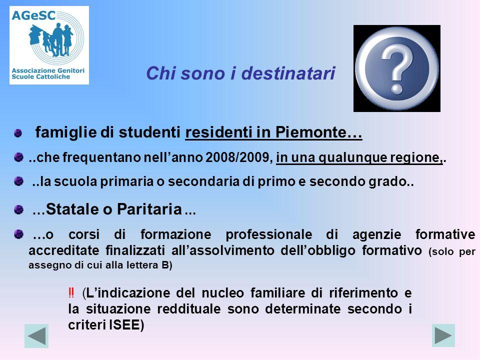 Chi sono i destinatari famiglie di studenti residenti in Piemonte…..che frequentano nell'anno 2008/2009, in una qualunque regione,...la scuola primaria o secondaria di primo e secondo grado..