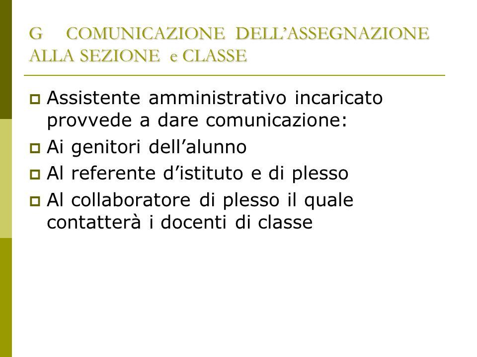 G COMUNICAZIONE DELL'ASSEGNAZIONE ALLA SEZIONE e CLASSE  Assistente amministrativo incaricato provvede a dare comunicazione:  Ai genitori dell'alunn