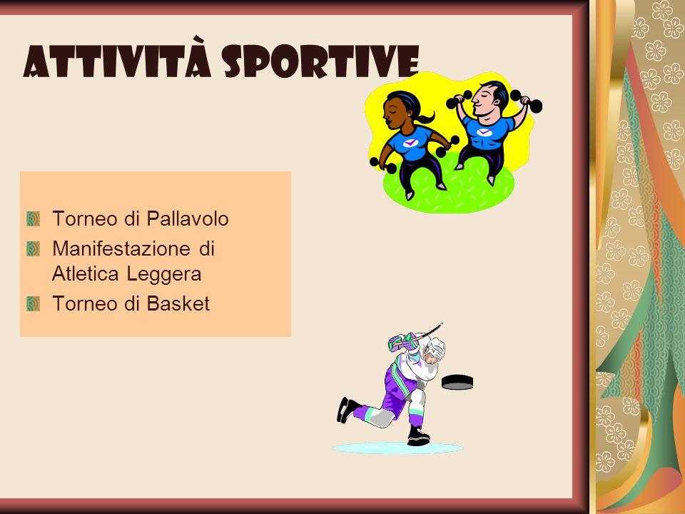 Attività sportive Torneo di Pallavolo Manifestazione di Atletica Leggera Torneo di Basket