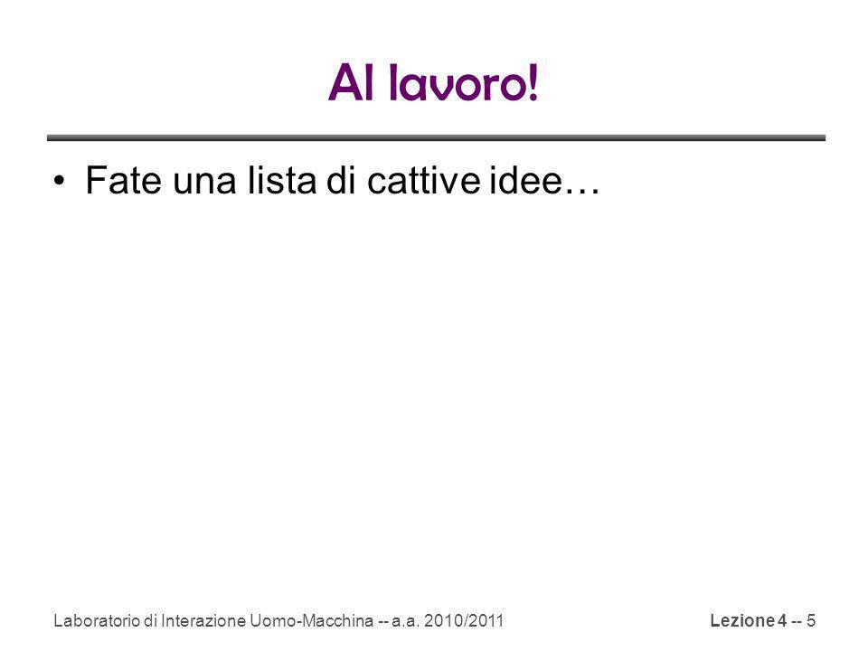 Al lavoro.Fate una lista di cattive idee… Laboratorio di Interazione Uomo-Macchina -- a.a.