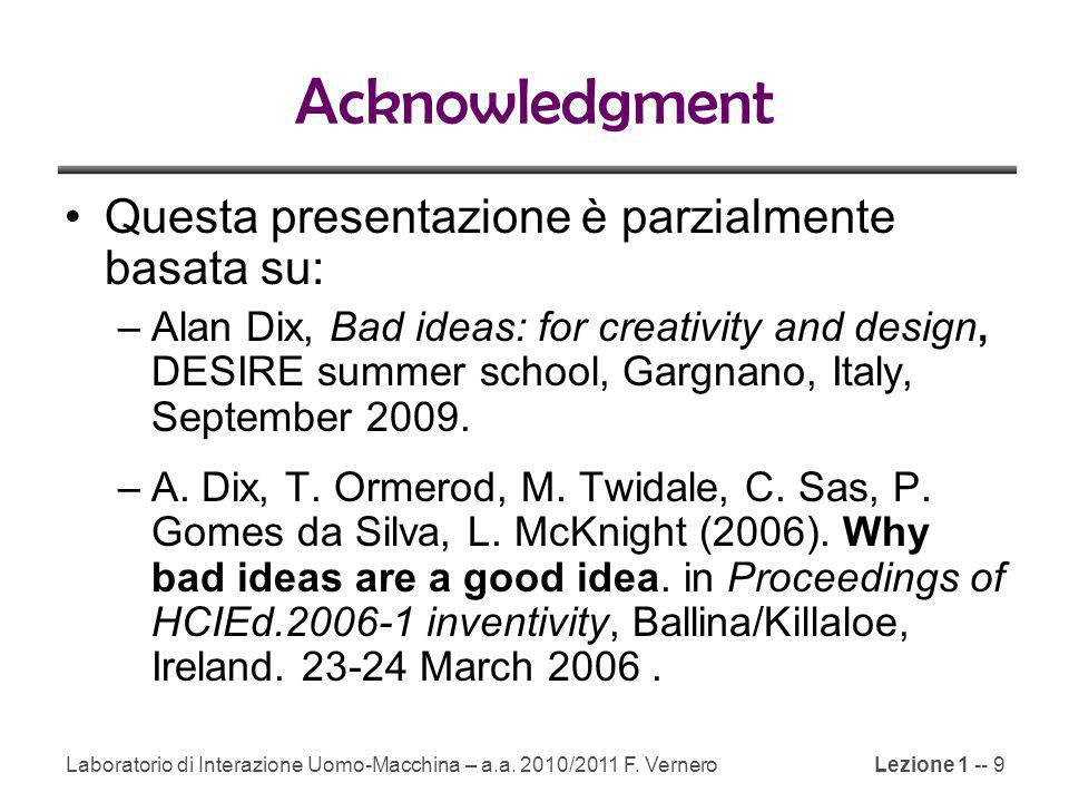 Lezione 1 -- 9 Acknowledgment Questa presentazione è parzialmente basata su: –Alan Dix, Bad ideas: for creativity and design, DESIRE summer school, Gargnano, Italy, September 2009.