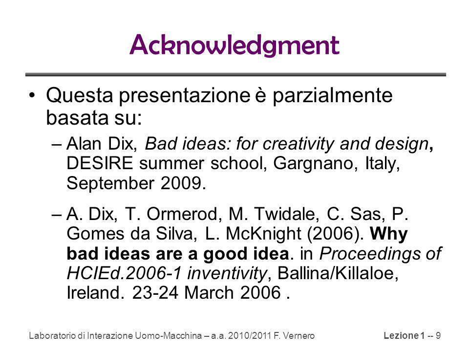 Lezione 1 -- 9 Acknowledgment Questa presentazione è parzialmente basata su: –Alan Dix, Bad ideas: for creativity and design, DESIRE summer school, Ga
