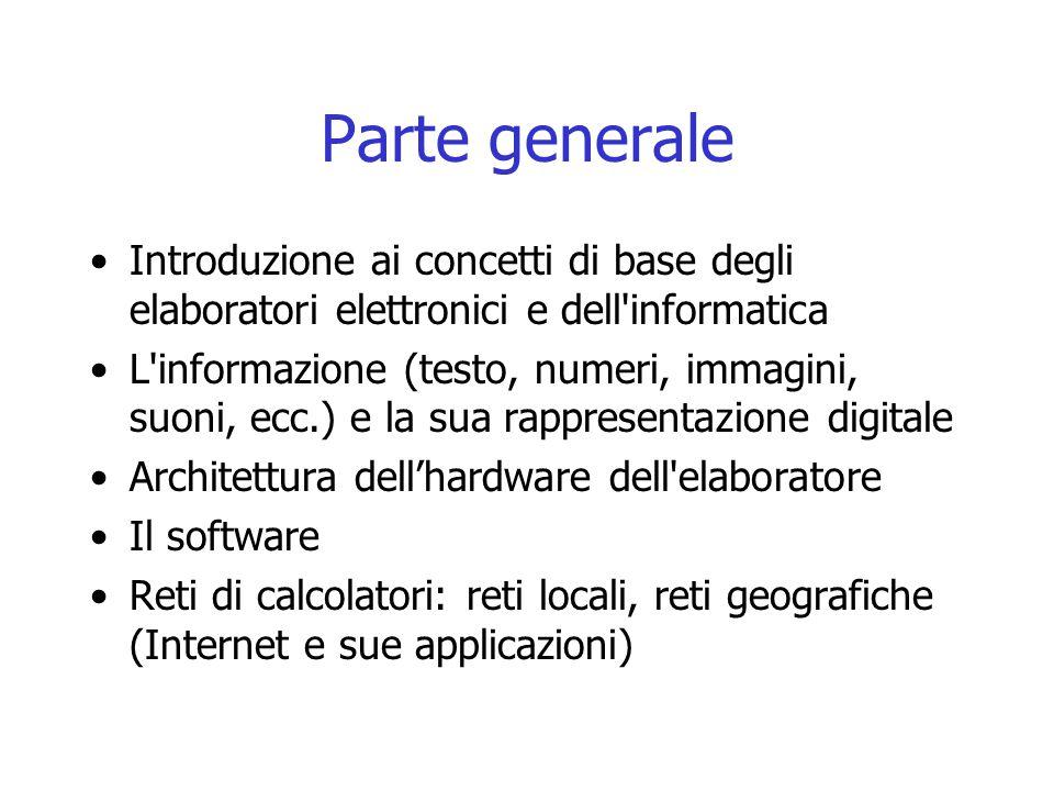Parte generale Introduzione ai concetti di base degli elaboratori elettronici e dell'informatica L'informazione (testo, numeri, immagini, suoni, ecc.)