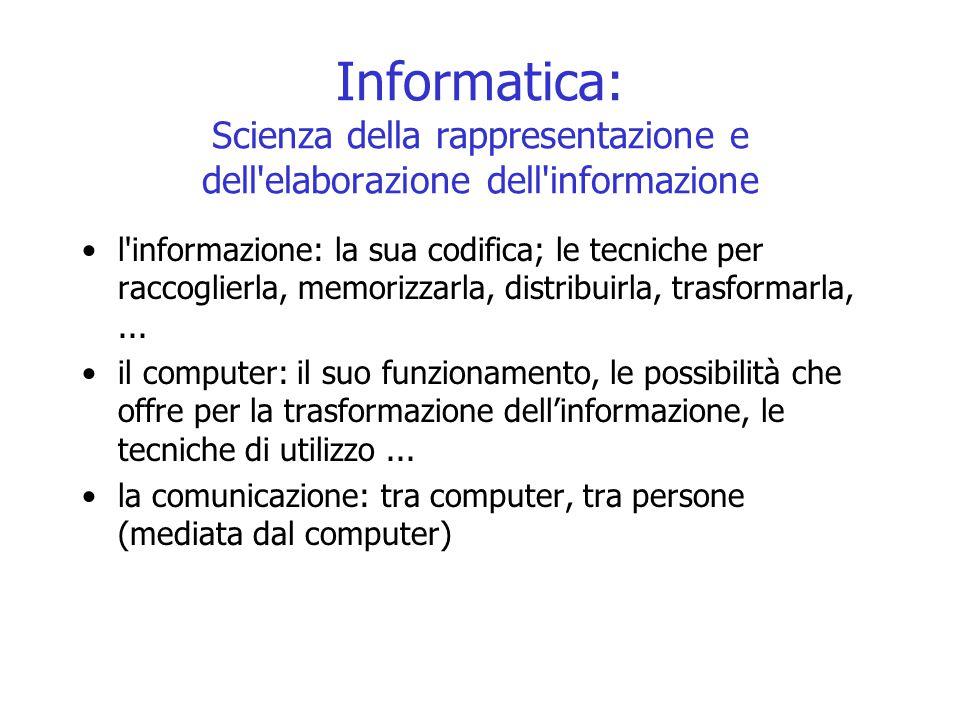 Informatica: Scienza della rappresentazione e dell'elaborazione dell'informazione l'informazione: la sua codifica; le tecniche per raccoglierla, memor