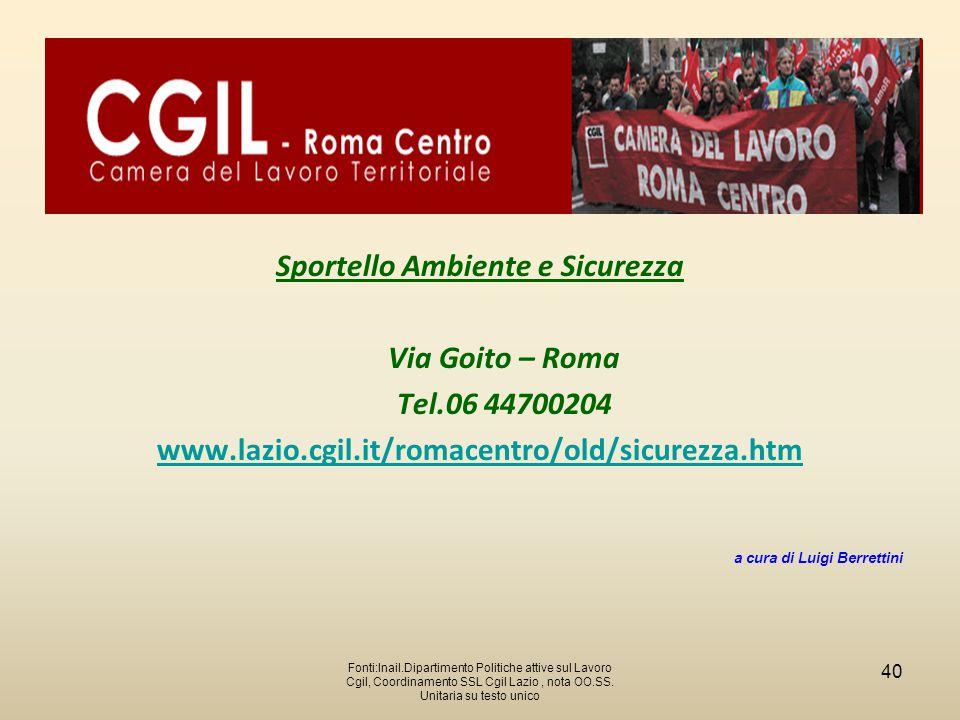 Sportello Ambiente e Sicurezza Via Goito – Roma Tel.06 44700204 www.lazio.cgil.it/romacentro/old/sicurezza.htm a cura di Luigi Berrettini 40 Fonti:Ina
