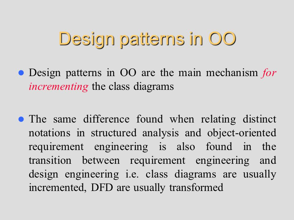 Design patterns in OO Design patterns in OO are the main mechanism for incrementing the class diagrams The same difference found when relating distinc