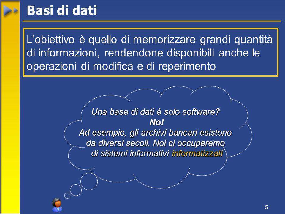 5 L'obiettivo è quello di memorizzare grandi quantità di informazioni, rendendone disponibili anche le operazioni di modifica e di reperimento Una base di dati è solo software.