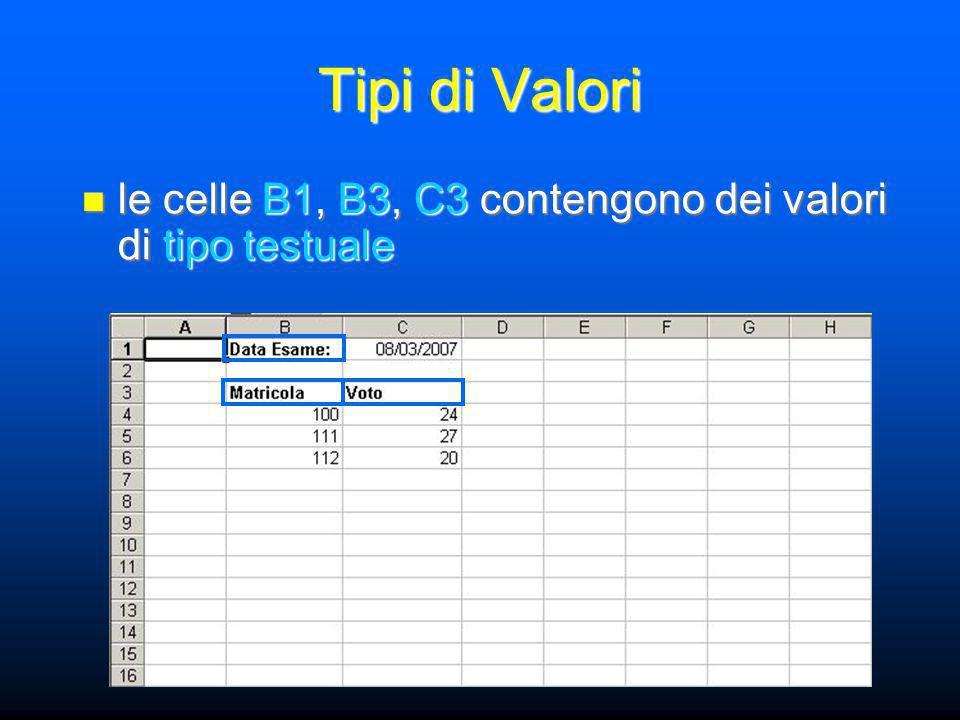 Tipi di Valori le celle B1, B3, C3 contengono dei valori di tipo testuale le celle B1, B3, C3 contengono dei valori di tipo testuale