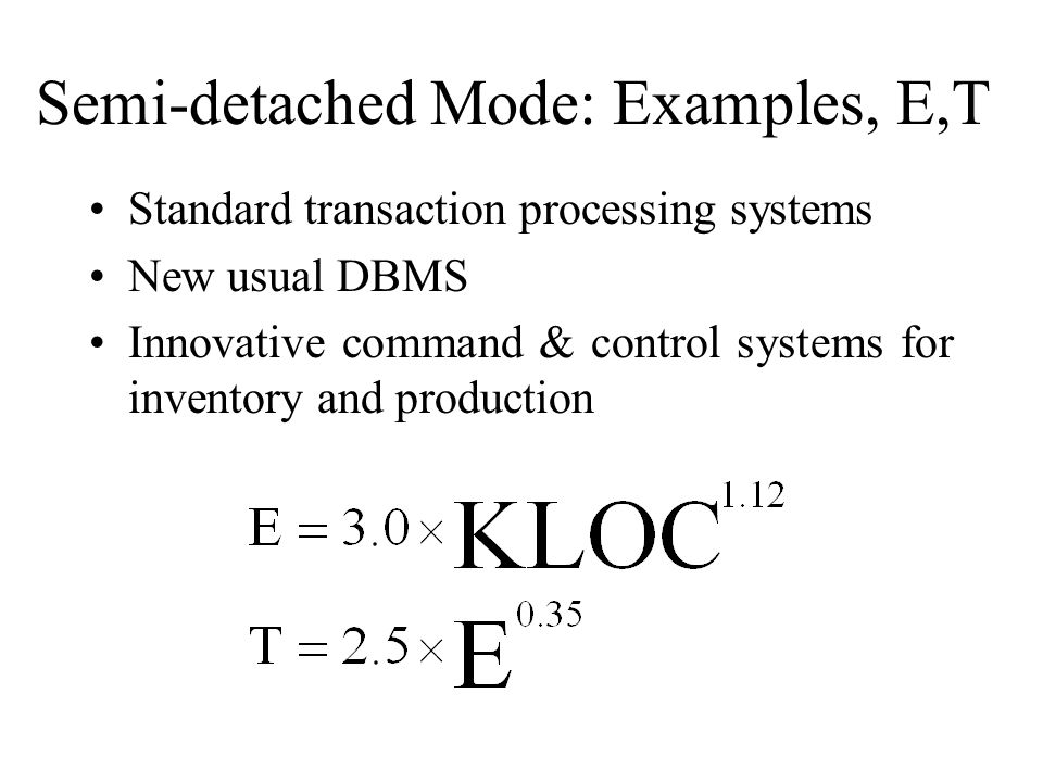 Semi-detached Mode: Examples, E,T Standard transaction processing systems New usual DBMS Innovative command & control systems for inventory and produc