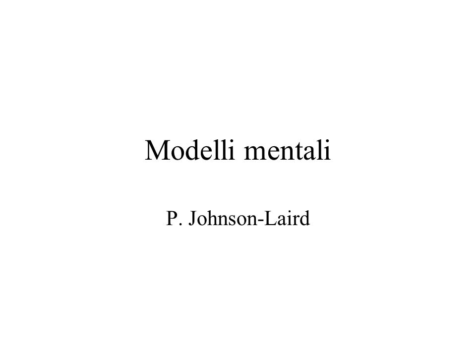 Modelli mentali P. Johnson-Laird