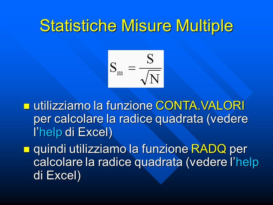 Statistiche Misure Multiple utilizziamo la funzione CONTA.VALORI per calcolare la radice quadrata (vedere l'help di Excel) utilizziamo la funzione CONTA.VALORI per calcolare la radice quadrata (vedere l'help di Excel) quindi utilizziamo la funzione RADQ per calcolare la radice quadrata (vedere l'help di Excel) quindi utilizziamo la funzione RADQ per calcolare la radice quadrata (vedere l'help di Excel)