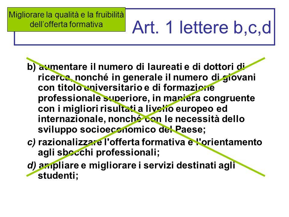 Art. 1 lettere b,c,d b) aumentare il numero di laureati e di dottori di ricerca, nonché in generale il numero di giovani con titolo universitario e di
