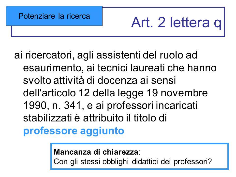 Art. 2 lettera q ai ricercatori, agli assistenti del ruolo ad esaurimento, ai tecnici laureati che hanno svolto attività di docenza ai sensi dell'arti