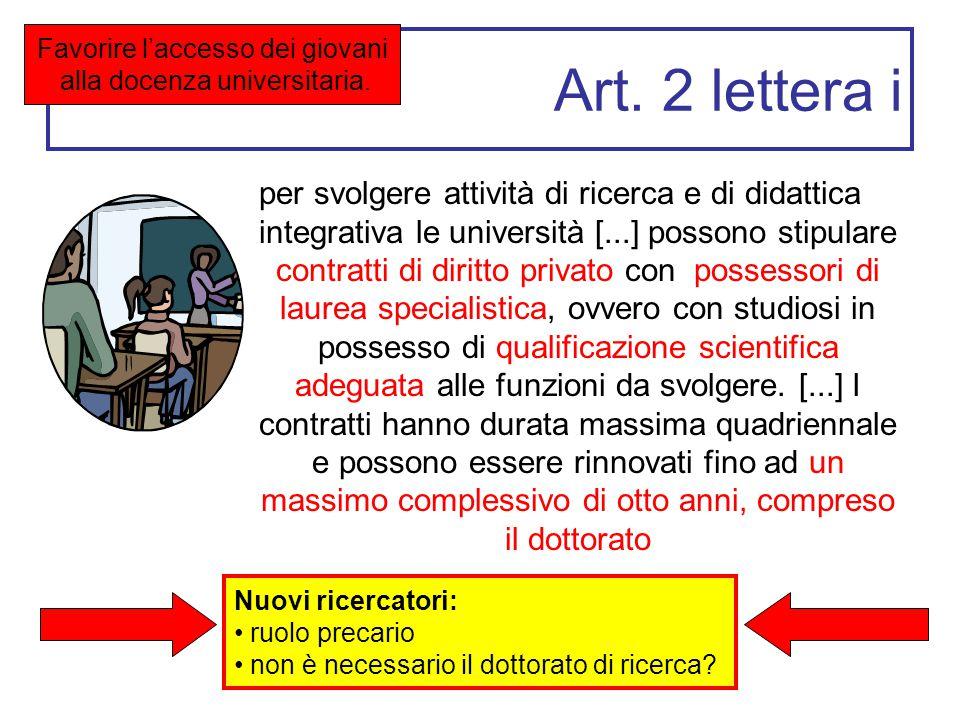 Art. 2 lettera i per svolgere attività di ricerca e di didattica integrativa le università [...] possono stipulare contratti di diritto privato con po