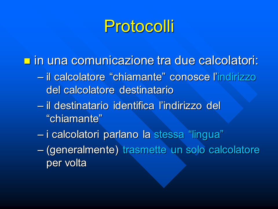 """Protocolli in una comunicazione tra due calcolatori: in una comunicazione tra due calcolatori: –il calcolatore """"chiamante"""" conosce l'indirizzo del cal"""