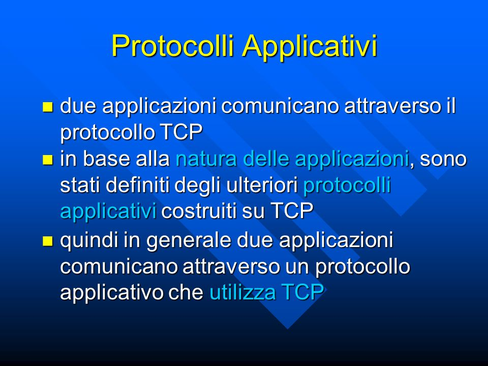 Protocolli Applicativi due applicazioni comunicano attraverso il protocollo TCP due applicazioni comunicano attraverso il protocollo TCP in base alla