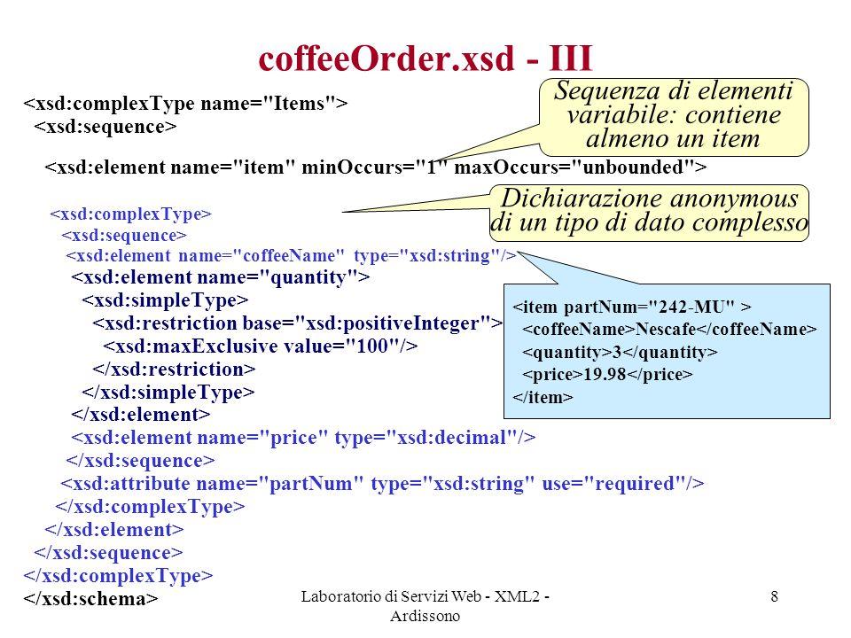 Laboratorio di Servizi Web - XML2 - Ardissono 59 TestCoffee.java - II public class TestCoffee{ public static void main( String[] args ) { try { JAXBContext jc = JAXBContext.newInstance( coffee1 ); Unmarshaller u = jc.createUnmarshaller(); u.setValidating( true ); CoffeeOrderType co = (CoffeeOrderType)u.unmarshal( new FileInputStream( order1.xml )); Address ad = co.getBillTo(); System.out.println( Nome: + ad.getName()); Items itemList = co.getItems(); List items = itemList.getItem(); Items.ItemType i = newItem( Vergnano , new BigInteger( 4 ), new BigDecimal( 21.00 ), NND980 ); items.add(i); Marshaller m = jc.createMarshaller(); m.setProperty(Marshaller.JAXB_FORMATTED_OUTPUT, Boolean.TRUE); m.marshal(co, System.out); OutputStream os = new FileOutputStream( prova.xml ); m.marshal(co, os); } catch( UnmarshalException ue ) {System.out.println( Caught UnmarshalException );} catch( JAXBException je ) {je.printStackTrace();} catch( IOException ioe ) {ioe.printStackTrace();} }