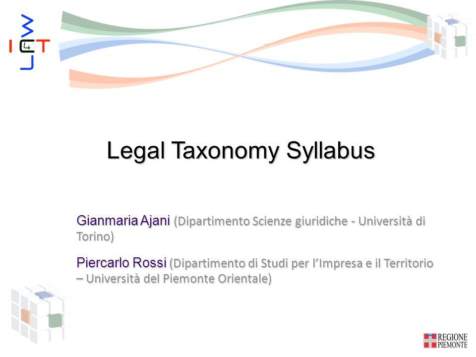 Legal Taxonomy Syllabus Gianmaria Ajani (Dipartimento Scienze giuridiche - Università di Torino) Piercarlo Rossi (Dipartimento di Studi per l'Impresa e il Territorio – Università del Piemonte Orientale)