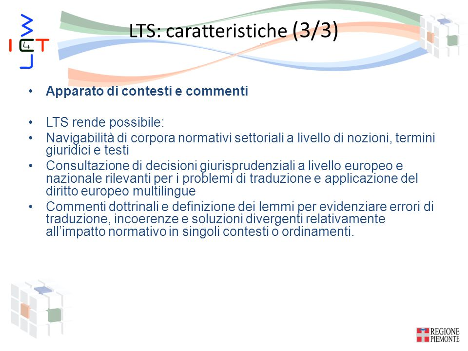 LTS: caratteristiche (3/3) Apparato di contesti e commenti LTS rende possibile: Navigabilità di corpora normativi settoriali a livello di nozioni, ter