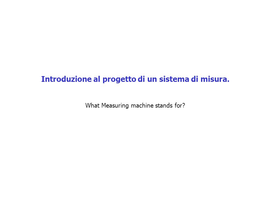 Introduzione al progetto di un sistema di misura. What Measuring machine stands for?