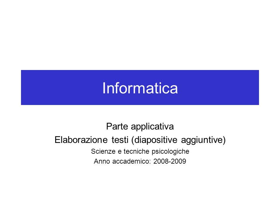 Informatica Parte applicativa Elaborazione testi (diapositive aggiuntive) Scienze e tecniche psicologiche Anno accademico: 2008-2009