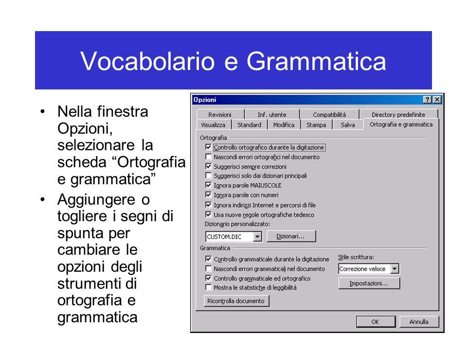 Vocabolario e Grammatica Nella finestra Opzioni, selezionare la scheda Ortografia e grammatica Aggiungere o togliere i segni di spunta per cambiare le opzioni degli strumenti di ortografia e grammatica