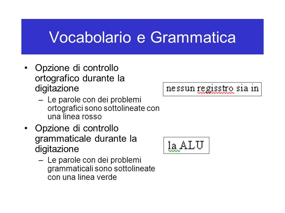 Vocabolario e Grammatica Opzione di controllo ortografico durante la digitazione –Le parole con dei problemi ortografici sono sottolineate con una linea rosso Opzione di controllo grammaticale durante la digitazione –Le parole con dei problemi grammaticali sono sottolineate con una linea verde