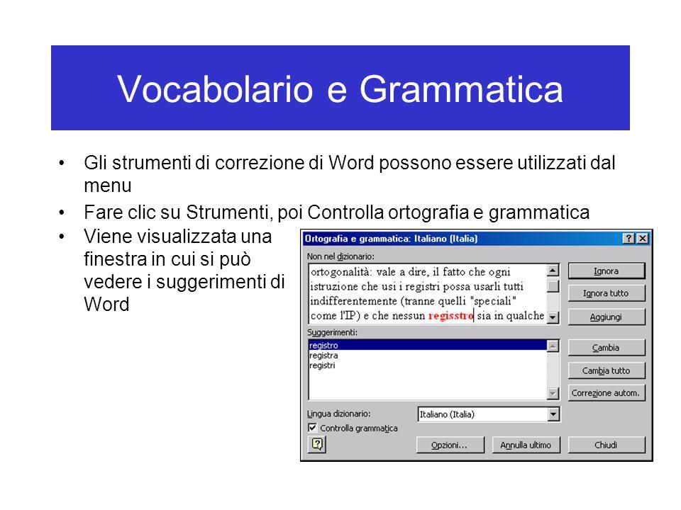 Vocabolario e Grammatica Gli strumenti di correzione di Word possono essere utilizzati dal menu Fare clic su Strumenti, poi Controlla ortografia e grammatica Viene visualizzata una finestra in cui si può vedere i suggerimenti di Word