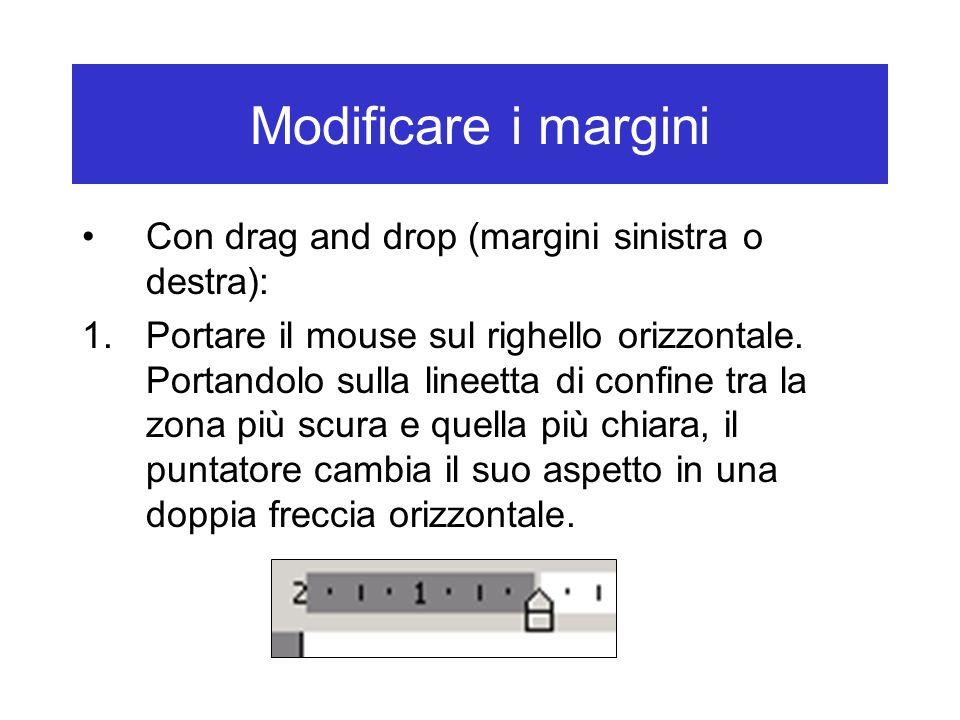 Modificare i margini Con drag and drop (margini sinistra o destra): 1.Portare il mouse sul righello orizzontale.
