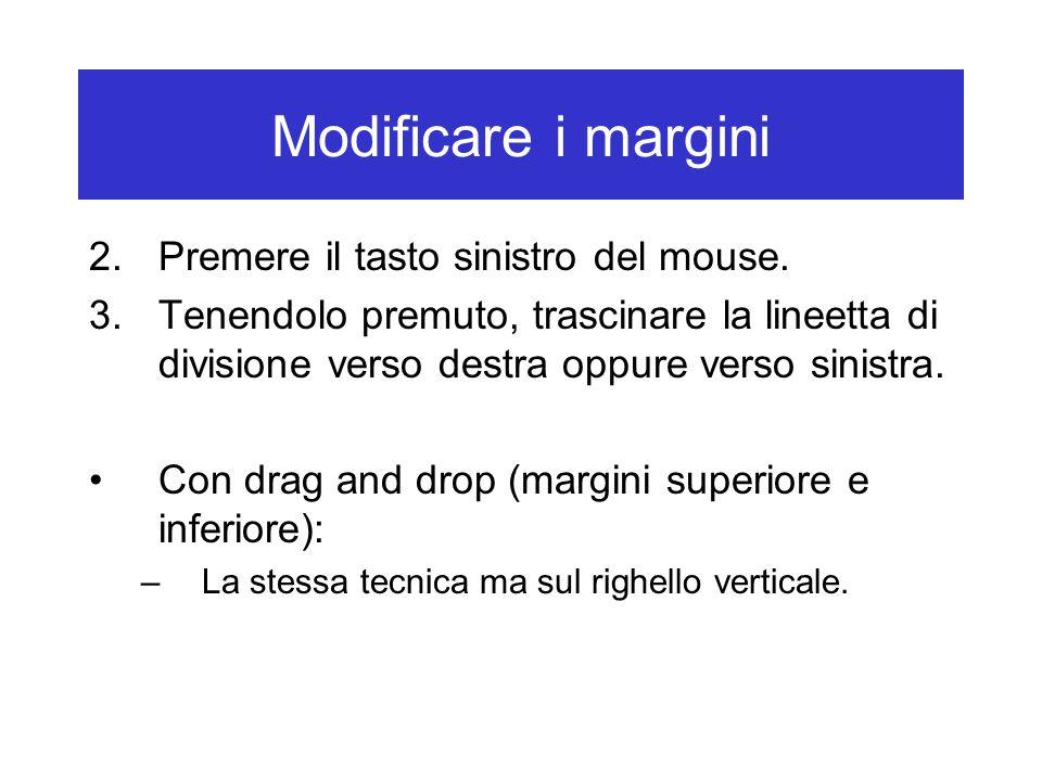 Modificare i margini 2.Premere il tasto sinistro del mouse.