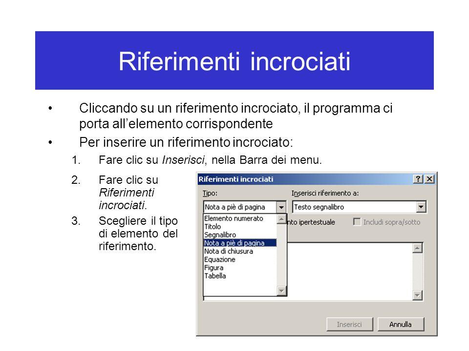 Riferimenti incrociati Cliccando su un riferimento incrociato, il programma ci porta all'elemento corrispondente Per inserire un riferimento incrociato: 1.Fare clic su Inserisci, nella Barra dei menu.
