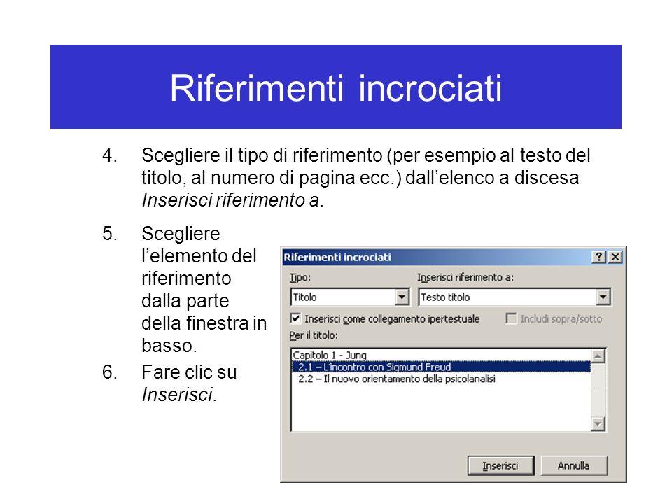 Riferimenti incrociati 4.Scegliere il tipo di riferimento (per esempio al testo del titolo, al numero di pagina ecc.) dall'elenco a discesa Inserisci riferimento a.