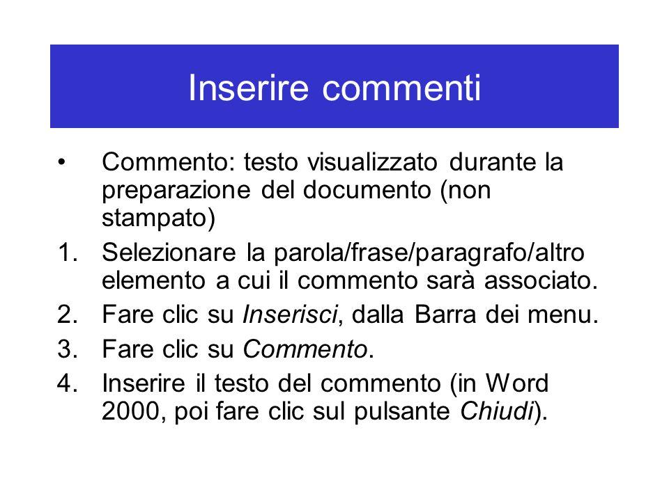 Inserire commenti Commento: testo visualizzato durante la preparazione del documento (non stampato) 1.Selezionare la parola/frase/paragrafo/altro elemento a cui il commento sarà associato.