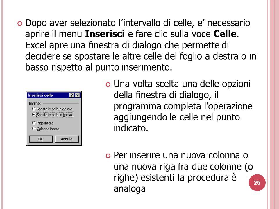 25 Dopo aver selezionato l'intervallo di celle, e' necessario aprire il menu Inserisci e fare clic sulla voce Celle.
