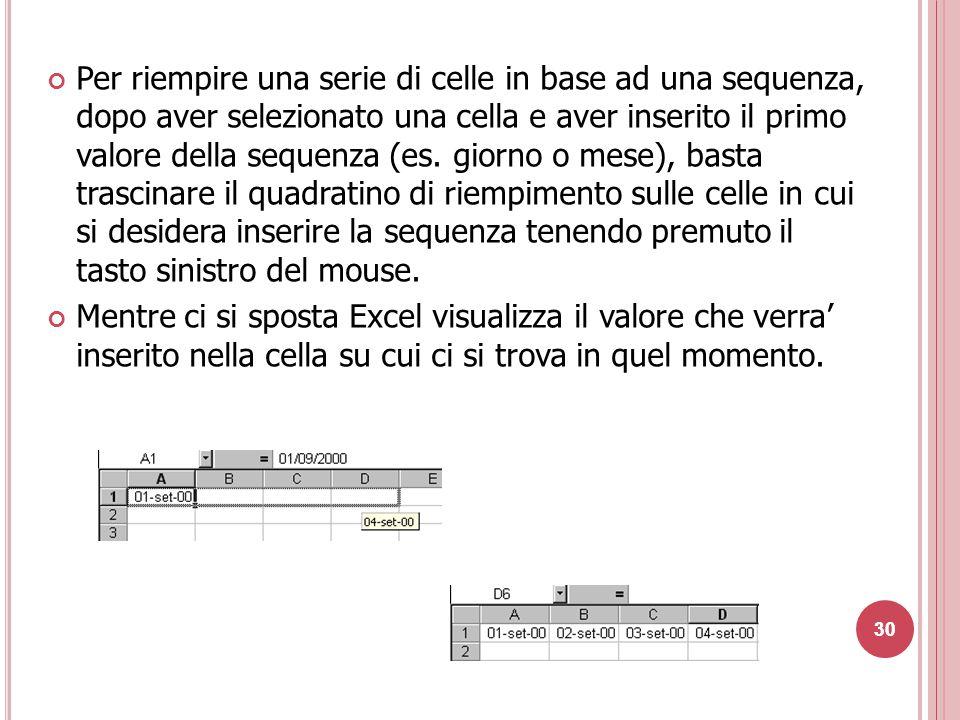 30 Per riempire una serie di celle in base ad una sequenza, dopo aver selezionato una cella e aver inserito il primo valore della sequenza (es.