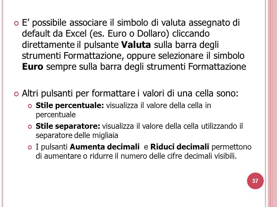 37 E' possibile associare il simbolo di valuta assegnato di default da Excel (es.