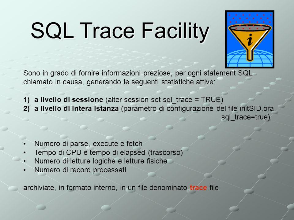 SQL Trace Facility Sono in grado di fornire informazioni preziose, per ogni statement SQL chiamato in causa, generando le seguenti statistiche attive: