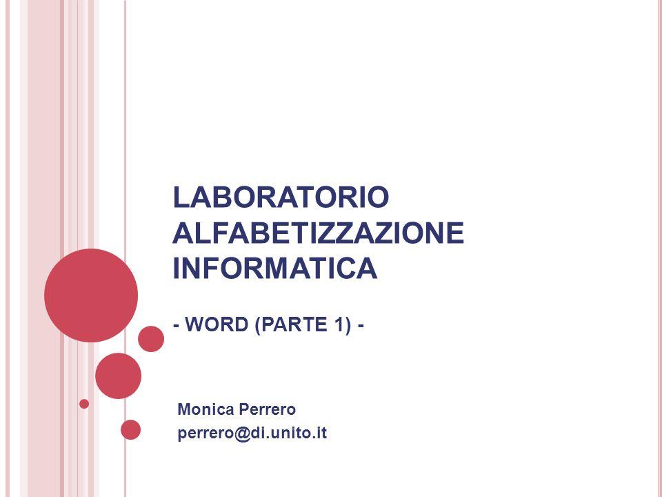 LABORATORIO ALFABETIZZAZIONE INFORMATICA - WORD (PARTE 1) - Monica Perrero perrero@di.unito.it